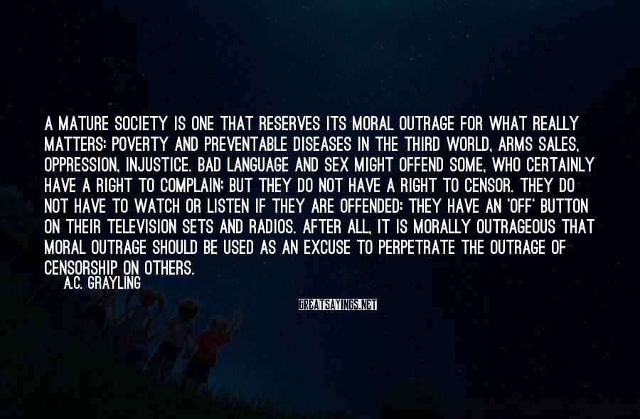 A.C. Grayling Sayings: A mature society is one that reserves its moral outrage for what really matters: poverty