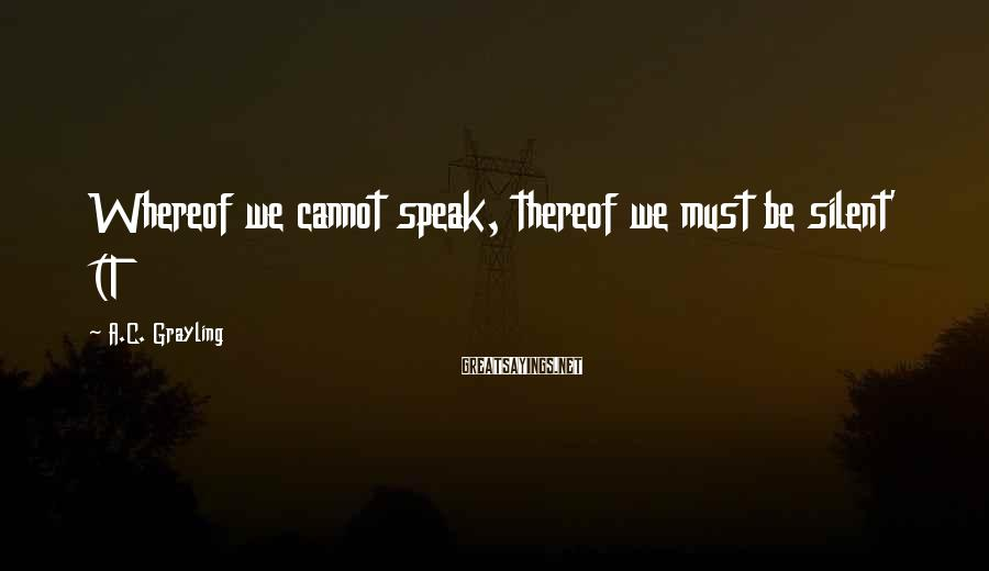 A.C. Grayling Sayings: Whereof we cannot speak, thereof we must be silent' (T