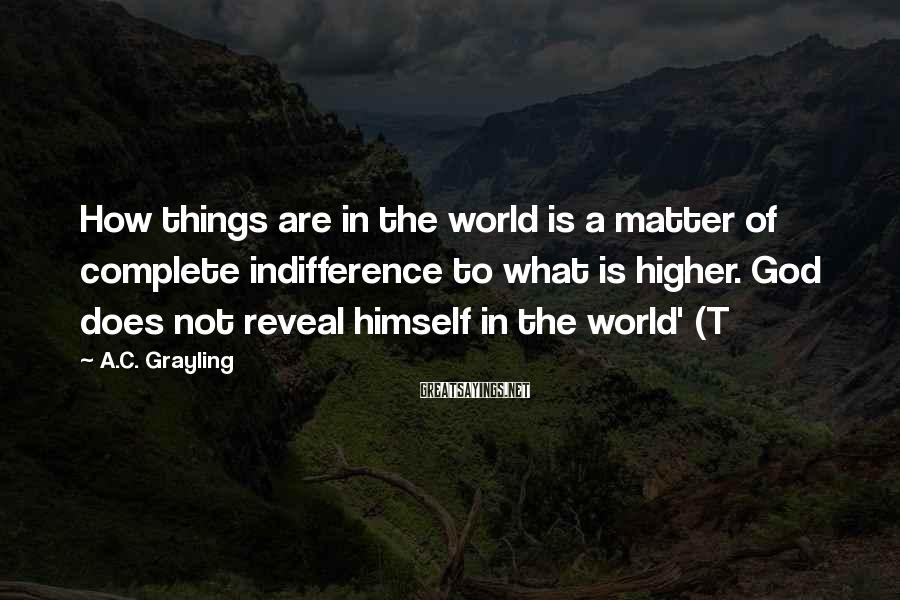 A.C. Grayling Sayings: How things are in the world is a matter of complete indifference to what is