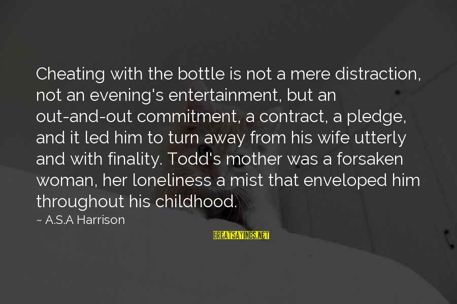 A Cheating Wife Sayings By A.S.A Harrison: Cheating with the bottle is not a mere distraction, not an evening's entertainment, but an