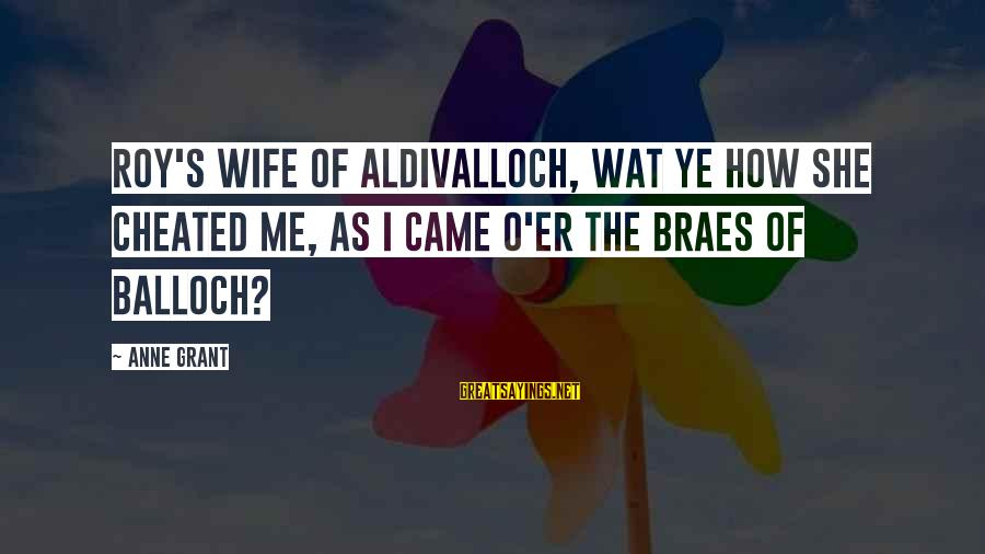 A Cheating Wife Sayings By Anne Grant: Roy's wife of Aldivalloch, Wat ye how she cheated me, As I came o'er the
