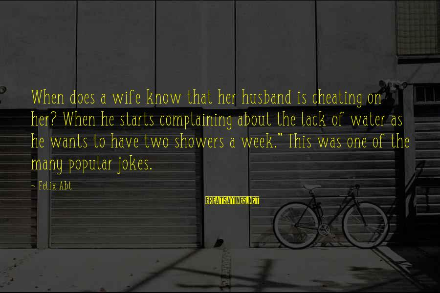 A Cheating Wife Sayings By Felix Abt: When does a wife know that her husband is cheating on her? When he starts