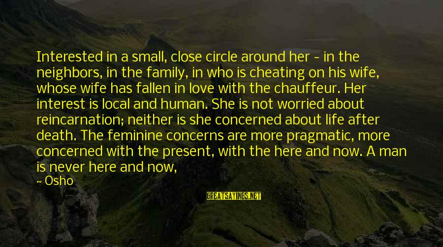 A Cheating Wife Sayings By Osho: Interested in a small, close circle around her - in the neighbors, in the family,