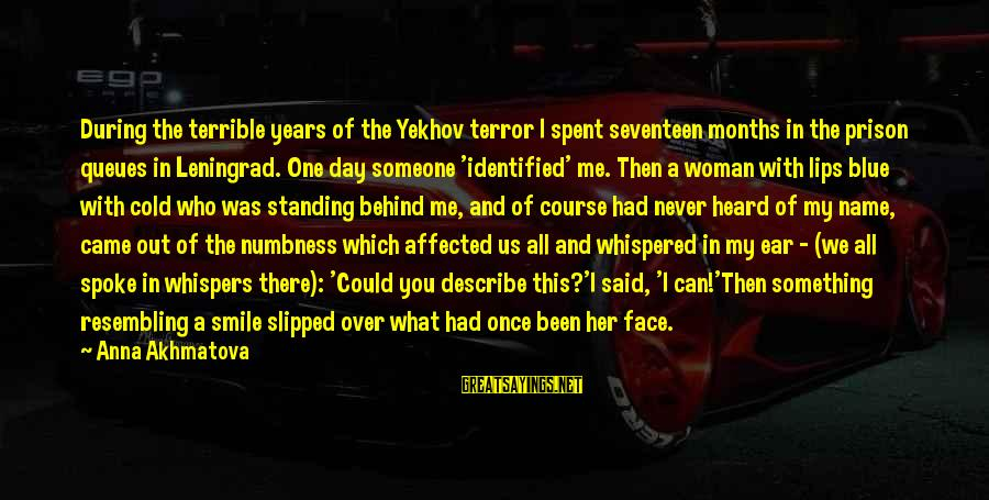 A Day With You Sayings By Anna Akhmatova: During the terrible years of the Yekhov terror I spent seventeen months in the prison