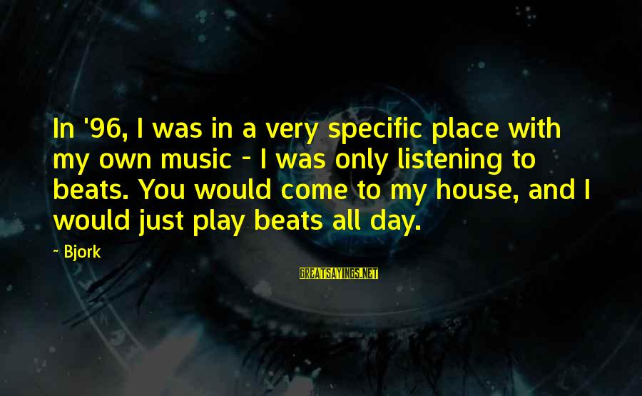 A Day With You Sayings By Bjork: In '96, I was in a very specific place with my own music - I