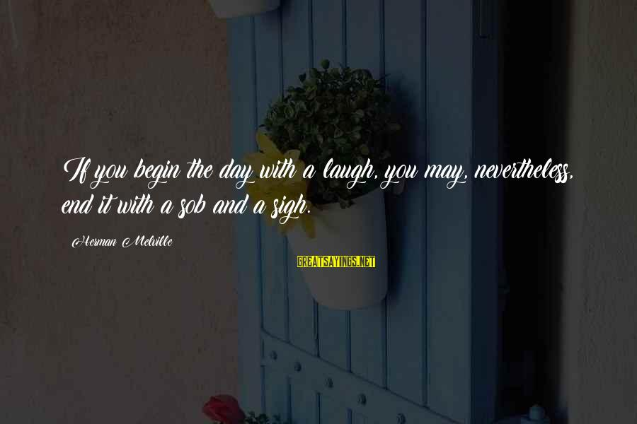 A Day With You Sayings By Herman Melville: If you begin the day with a laugh, you may, nevertheless, end it with a