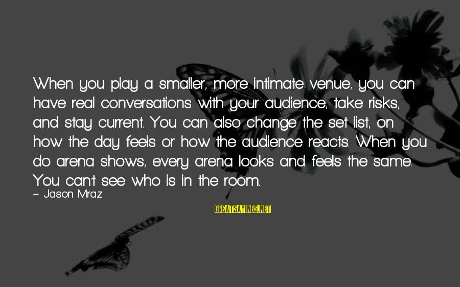 A Day With You Sayings By Jason Mraz: When you play a smaller, more intimate venue, you can have real conversations with your