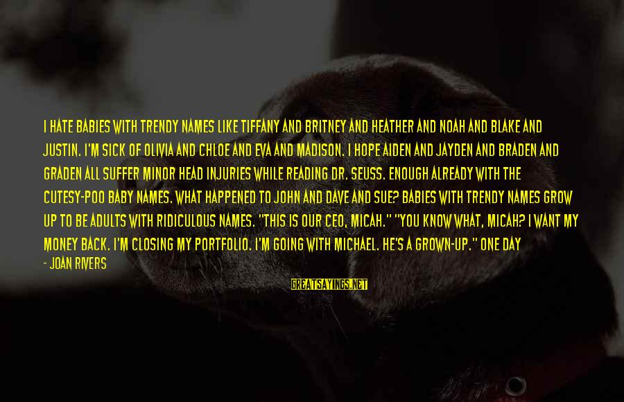 A Day With You Sayings By Joan Rivers: I hate babies with trendy names like Tiffany and Britney and Heather and Noah and