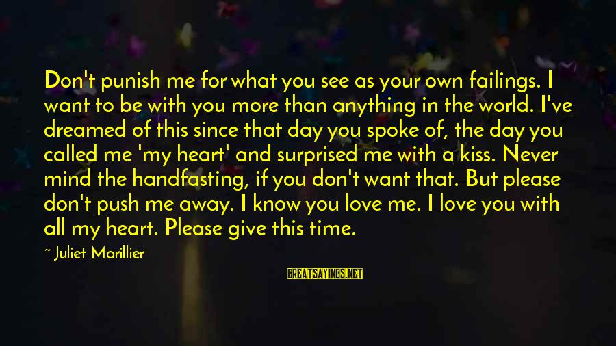 A Day With You Sayings By Juliet Marillier: Don't punish me for what you see as your own failings. I want to be