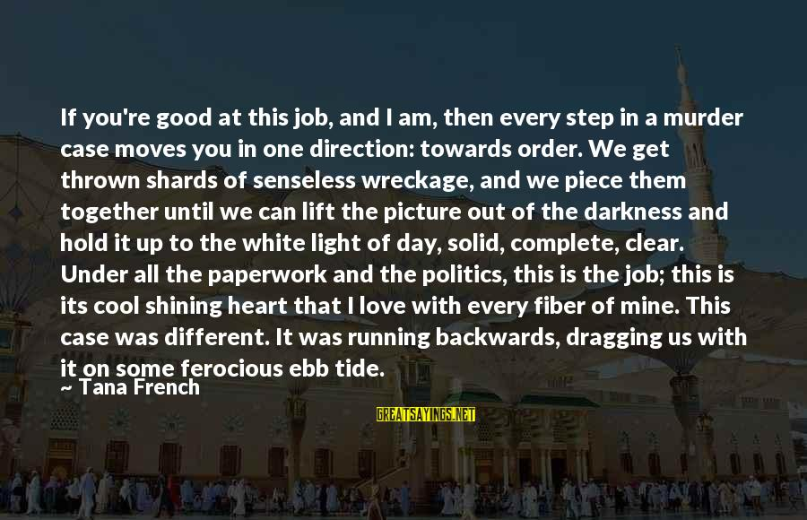 A Day With You Sayings By Tana French: If you're good at this job, and I am, then every step in a murder