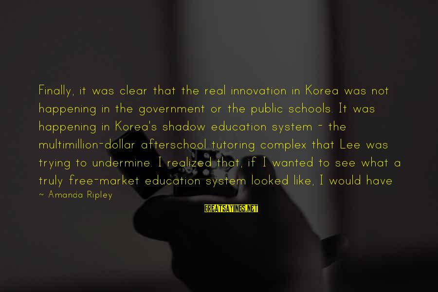 A Dollar Sayings By Amanda Ripley: Finally, it was clear that the real innovation in Korea was not happening in the