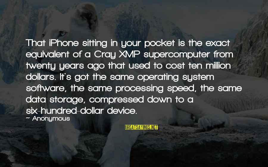 A Dollar Sayings By Anonymous: That iPhone sitting in your pocket is the exact equivalent of a Cray XMP supercomputer