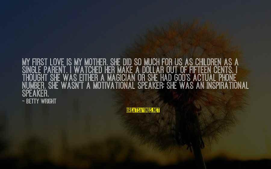 A Dollar Sayings By Betty Wright: My first love is my mother. She did so much for us as children as