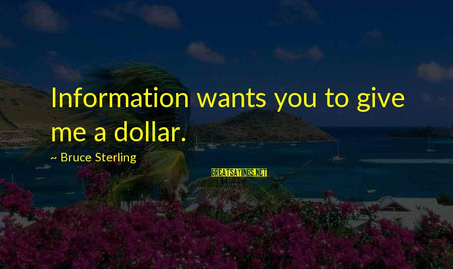 A Dollar Sayings By Bruce Sterling: Information wants you to give me a dollar.