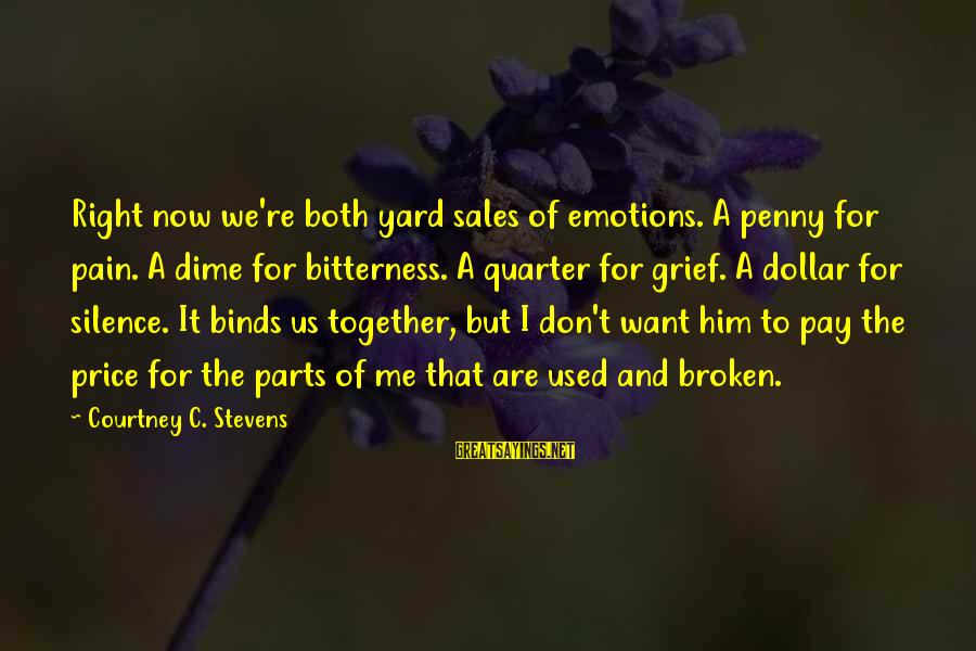 A Dollar Sayings By Courtney C. Stevens: Right now we're both yard sales of emotions. A penny for pain. A dime for