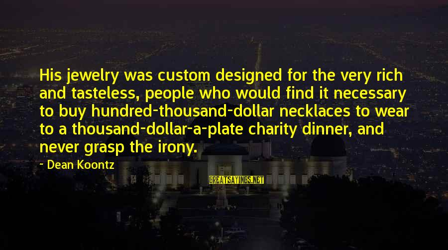 A Dollar Sayings By Dean Koontz: His jewelry was custom designed for the very rich and tasteless, people who would find