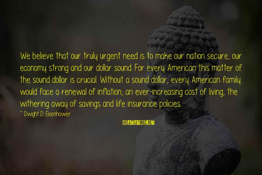 A Dollar Sayings By Dwight D. Eisenhower: We believe that our truly urgent need is to make our nation secure, our economy