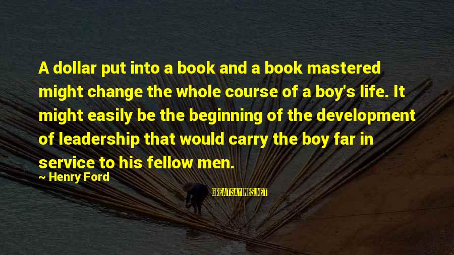 A Dollar Sayings By Henry Ford: A dollar put into a book and a book mastered might change the whole course