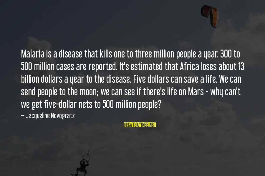 A Dollar Sayings By Jacqueline Novogratz: Malaria is a disease that kills one to three million people a year. 300 to