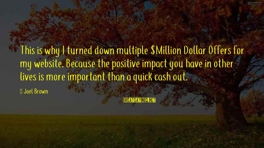 A Dollar Sayings By Joel Brown: This is why I turned down multiple $Million Dollar Offers for my website. Because the