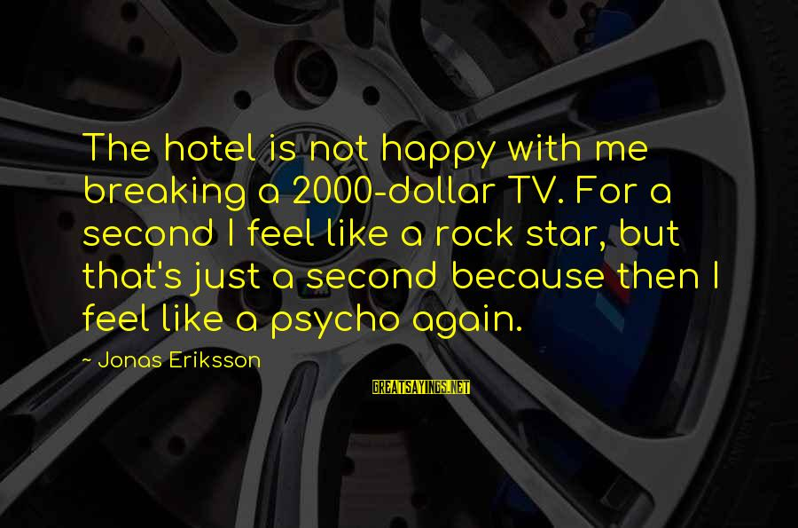 A Dollar Sayings By Jonas Eriksson: The hotel is not happy with me breaking a 2000-dollar TV. For a second I
