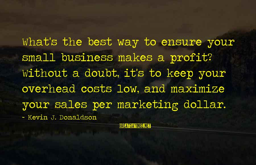 A Dollar Sayings By Kevin J. Donaldson: What's the best way to ensure your small business makes a profit? Without a doubt,