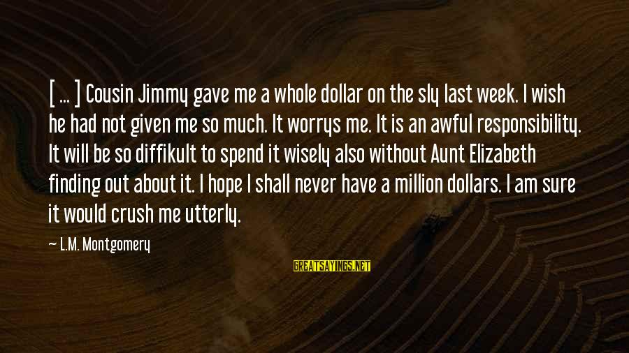 A Dollar Sayings By L.M. Montgomery: [ ... ] Cousin Jimmy gave me a whole dollar on the sly last week.