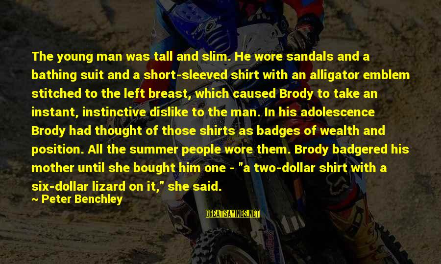 A Dollar Sayings By Peter Benchley: The young man was tall and slim. He wore sandals and a bathing suit and