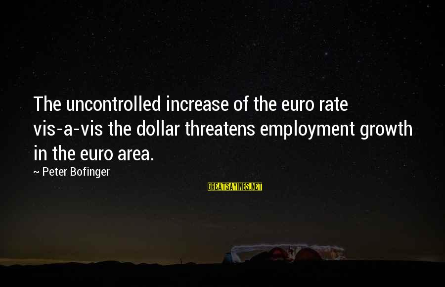 A Dollar Sayings By Peter Bofinger: The uncontrolled increase of the euro rate vis-a-vis the dollar threatens employment growth in the