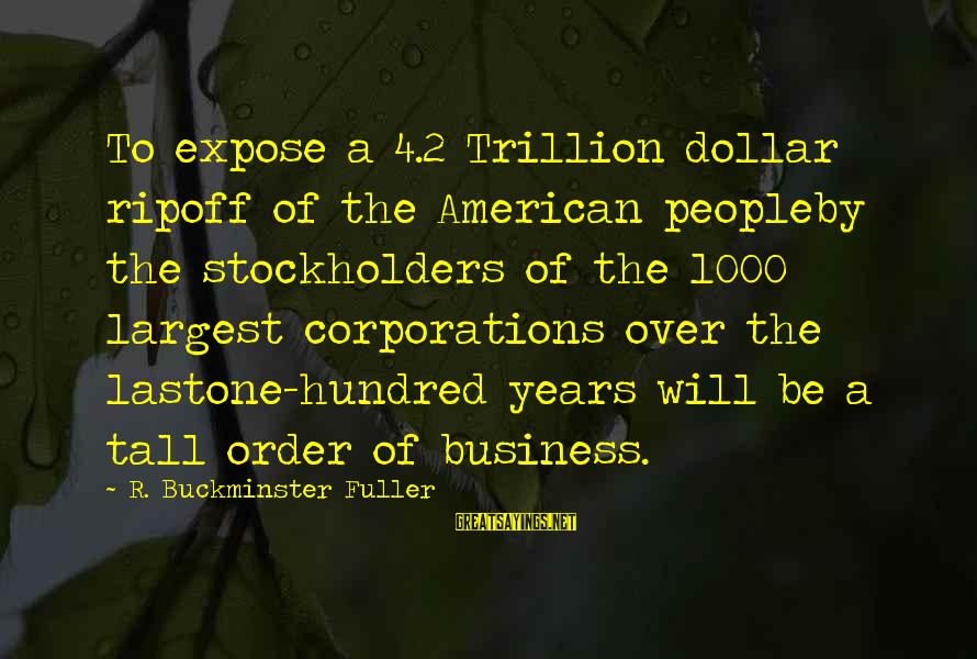 A Dollar Sayings By R. Buckminster Fuller: To expose a 4.2 Trillion dollar ripoff of the American peopleby the stockholders of the