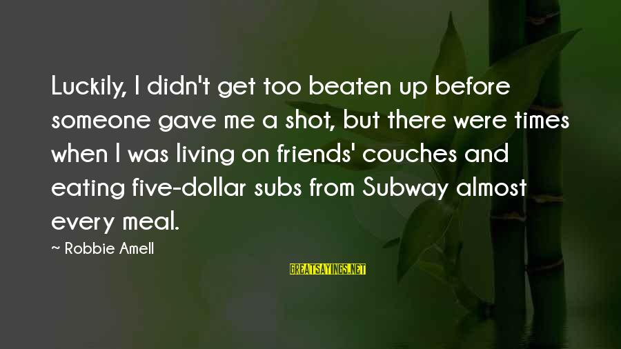 A Dollar Sayings By Robbie Amell: Luckily, I didn't get too beaten up before someone gave me a shot, but there