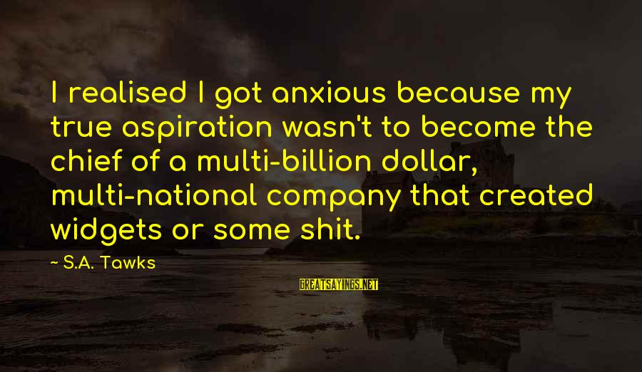 A Dollar Sayings By S.A. Tawks: I realised I got anxious because my true aspiration wasn't to become the chief of