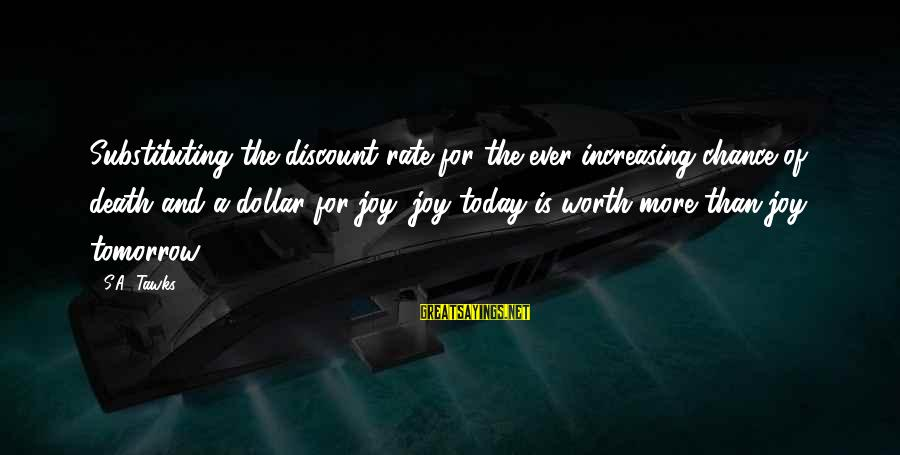 A Dollar Sayings By S.A. Tawks: Substituting the discount rate for the ever increasing chance of death and a dollar for