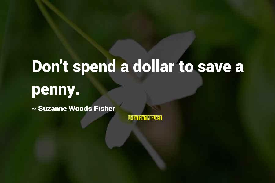 A Dollar Sayings By Suzanne Woods Fisher: Don't spend a dollar to save a penny.