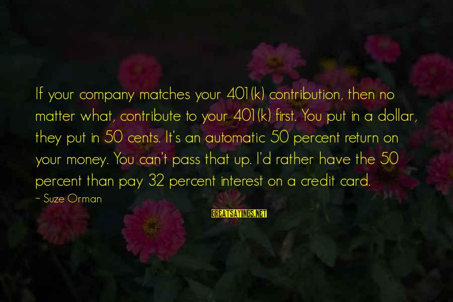 A Dollar Sayings By Suze Orman: If your company matches your 401(k) contribution, then no matter what, contribute to your 401(k)