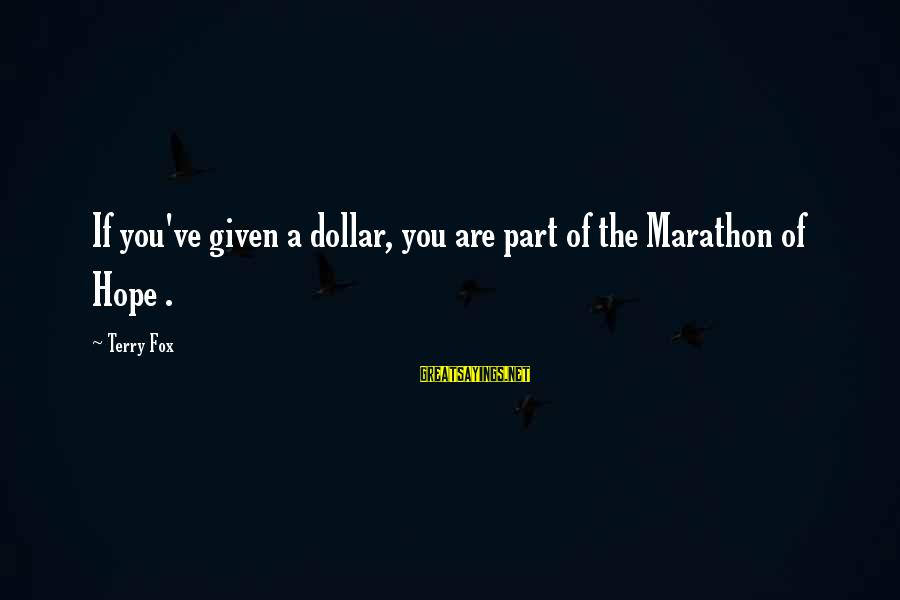 A Dollar Sayings By Terry Fox: If you've given a dollar, you are part of the Marathon of Hope .