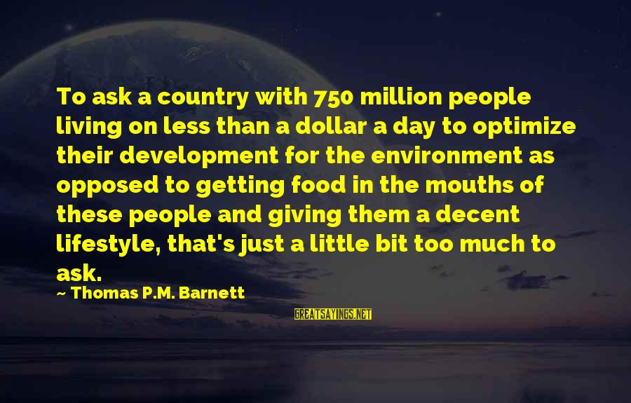A Dollar Sayings By Thomas P.M. Barnett: To ask a country with 750 million people living on less than a dollar a