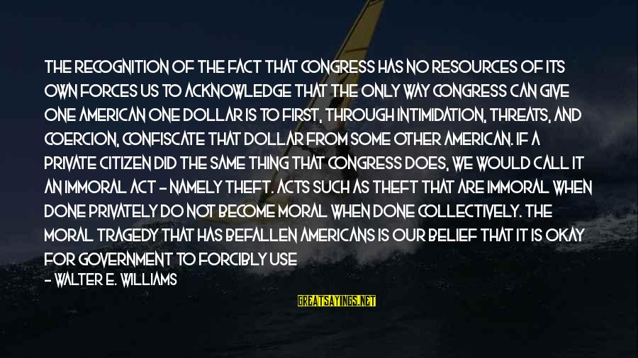 A Dollar Sayings By Walter E. Williams: The recognition of the fact that Congress has no resources of its own forces us