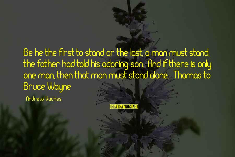 """A Father And Son Sayings By Andrew Vachss: Be he the first to stand or the last, a man must stand,"""" the father"""