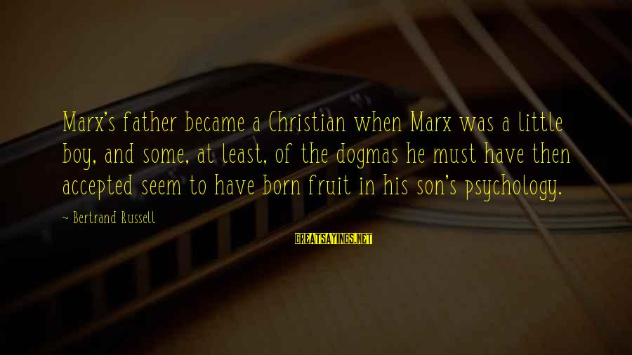 A Father And Son Sayings By Bertrand Russell: Marx's father became a Christian when Marx was a little boy, and some, at least,