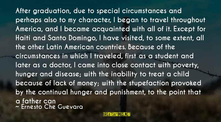 A Father And Son Sayings By Ernesto Che Guevara: After graduation, due to special circumstances and perhaps also to my character, I began to
