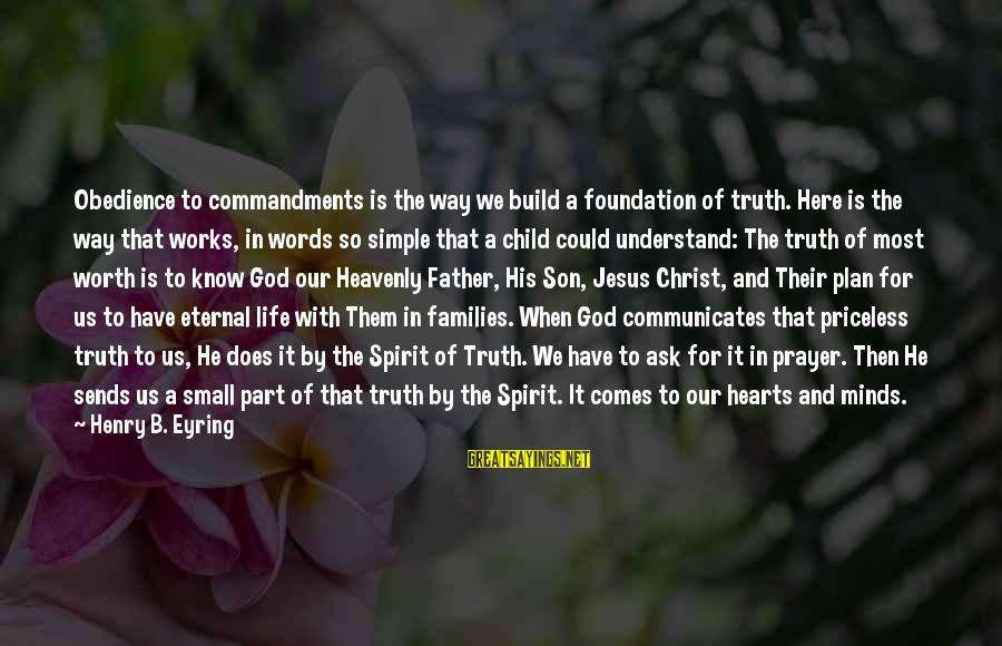 A Father And Son Sayings By Henry B. Eyring: Obedience to commandments is the way we build a foundation of truth. Here is the
