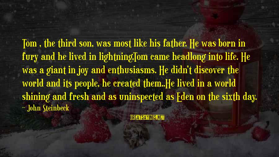A Father And Son Sayings By John Steinbeck: Tom , the third son, was most like his father. He was born in fury