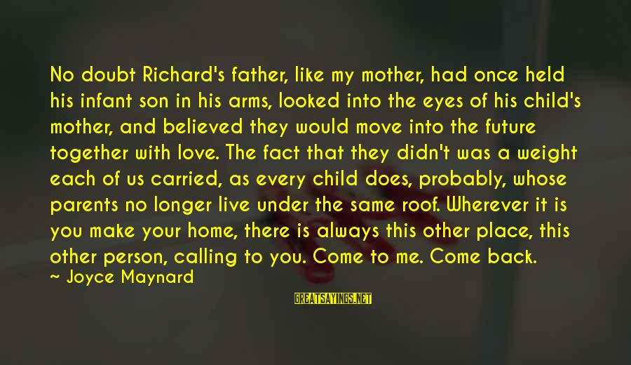 A Father And Son Sayings By Joyce Maynard: No doubt Richard's father, like my mother, had once held his infant son in his