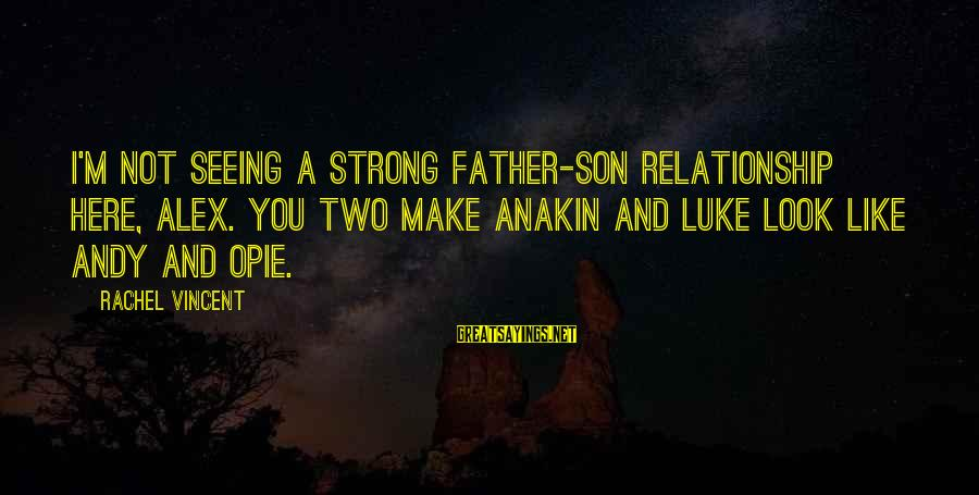 A Father And Son Sayings By Rachel Vincent: I'm not seeing a strong father-son relationship here, Alex. You two make Anakin and Luke