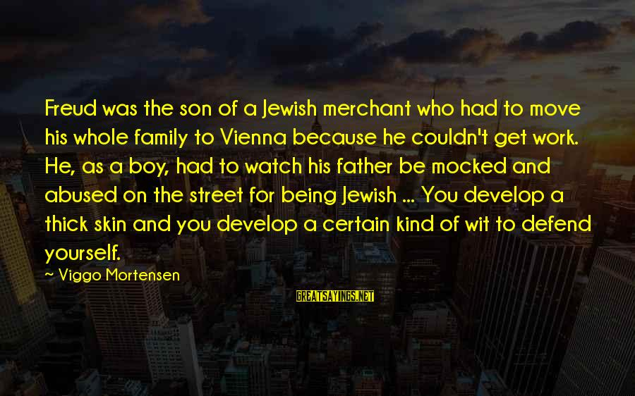 A Father And Son Sayings By Viggo Mortensen: Freud was the son of a Jewish merchant who had to move his whole family