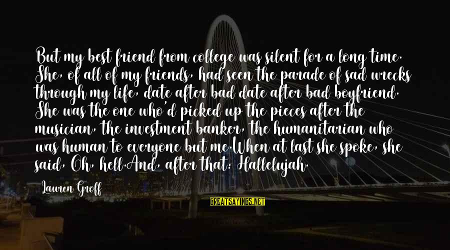 A Friend Who Is Sad Sayings By Lauren Groff: But my best friend from college was silent for a long time. She, of all