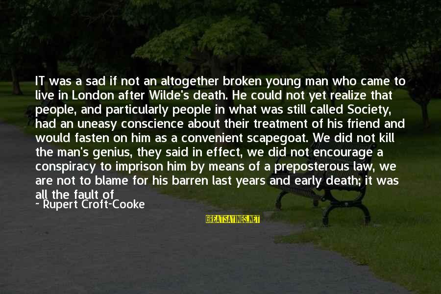 A Friend Who Is Sad Sayings By Rupert Croft-Cooke: IT was a sad if not an altogether broken young man who came to live