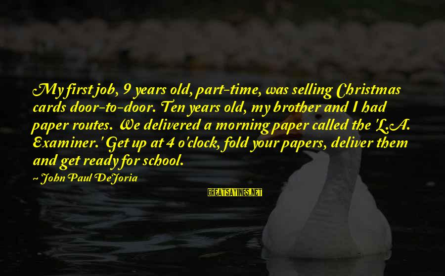 A Girl Deserves Better Sayings By John Paul DeJoria: My first job, 9 years old, part-time, was selling Christmas cards door-to-door. Ten years old,