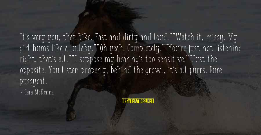 """A Girl Like You Sayings By Cara McKenna: It's very you, that bike. Fast and dirty and loud.""""""""Watch it, missy. My girl hums"""